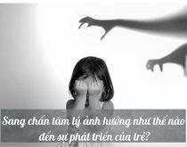 Sang chấn tâm lý ảnh hưởng đến sự phát triển của trẻ
